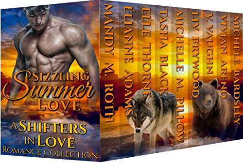 Sizzling Summer Love: Shifters in Love Romance Collection by [Vaughn, V., Brywood, Liv, Black, Tasha, Thorne, Elle, Roth, Mandy M., Pillow, Michelle M., Arend, Vivian, Bardsley, Michele, Adams, Elianne]