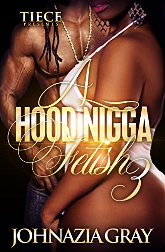 A hood nigga fetish 3 kindle edition by johnazia gray vanetta a hood nigga fetish 3 by gray johnazia fandeluxe PDF