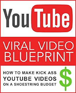 Viral video blueprint how to make kick ass youtube videos on a viral video blueprint how to make kick ass youtube videos on a shoestring budget by malvernweather Choice Image