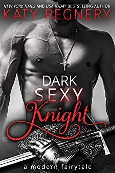 Dark Sexy Knight (a modern fairytale Book 4) by [Regnery, Katy]