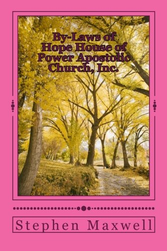 By-Laws of Hope House of Power Apostolic Church, Inc.: Rules and Regulations Set Forth May 6th, 2011/ Rev. 5.6/2011/Rev. 9/15/2012 PDF