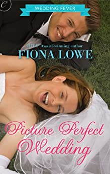 Picture Perfect Wedding (Wedding Fever Book 2) by [Lowe, Fiona]