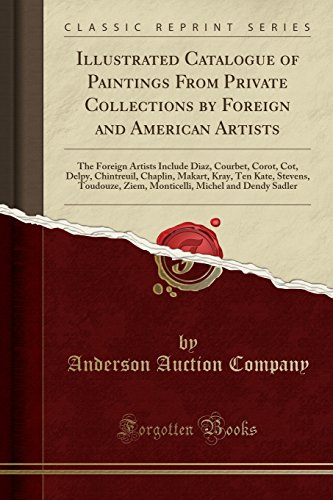 Cot Painting - Illustrated Catalogue of Paintings From Private Collections by Foreign and American Artists: The Foreign Artists Include Diaz, Courbet, Corot, Cot, ... Ziem, Monticelli, Michel and Dendy S
