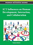 ICT Influences on Human Development, Interaction, and Collaboration, Susheel Chhabra, 1466619570
