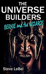 The Universe Builders: Bernie and the Wizards: (humorous fantasy & science fiction for young adults)