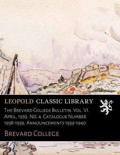 The Brevard College Bulletin. Vol. VI. April, 1939. No. 4. Catalogue Number 1938-1939. Announcements 1939-1940 ebook