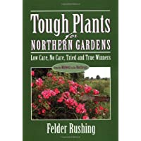Tough Plants for Northern Gardens: Low Care, No Care, Tried and True Winners