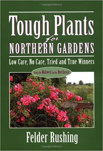 Tough Plants for Northern Gardens: Low Care, No Care, Tried and True ...
