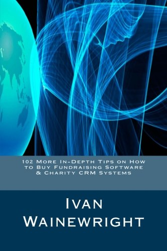 102 More In-Depth Tips on How to Buy Fundraising Software & Charity CRM Systems