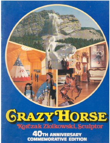 Crazy Horse: Korczak Ziolkowski, Sculptor, 40th Anniversary Commemorative Edition Crazy Horse South Dakota