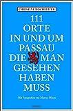 111 Orte in und um Passau, die man gesehen haben muss: Reiseführer