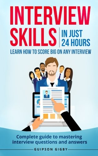Interview Skills: In just 24 hours, learn how to score big on  any interview - Complete guide to mastering interview questions and answers