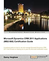 Microsoft Dynamics CRM 2011 Applications (MB2-868) Certification Guide Front Cover