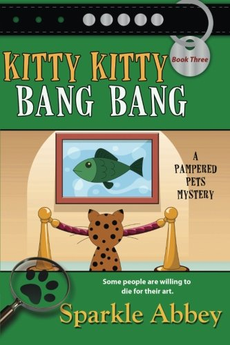 Kitty Kitty Bang Bang: A Pampered Pets Mystery (Pampered Pets Mysteries) (Volume 3)
