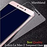LeEco Le Max 2 Tempered Glass Ultra Clear Tempered Glass Screen Protector 2.5D Round Edge 0.33mm Thickness 9H Hardnes Anti Explosion Bubble-free Oleo phobic Coating By Marshland