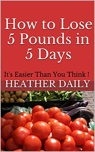 How to Lose 5 Pounds in 5 Days: It's Easier Than You Think !
