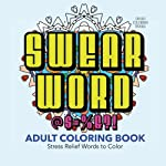 Swear Word Adult Coloring Book: 30 Stress Relief Words to Color