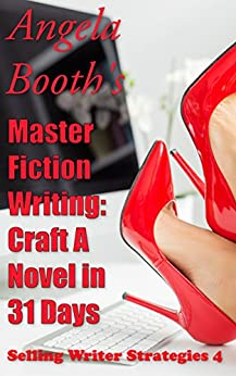 Master Fiction Writing: Craft A Novel in 31 Days: Selling Writer Strategies 4 by [Booth, Angela]
