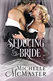 Seducing the Bride (Brides of Mayfair Series) (Volume 1) by  Michelle McMaster in stock, buy online here