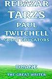 Rebazar Tarzs Paul Twitchell Great Educators, Duane Great Writer and Rebazar Tarzs, 146624299X