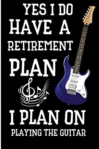Yes I Do Have A Retirement Plan I Plan On Playing The Guitar: Retirement Plan Guitarist Blank Lined Note Book
