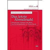 Das letzte Abendmahl: Umnutzung, Verkauf und Abriss von Kirchengebäuden in Deutschland (studies in european culture)