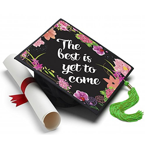 Tassel Toppers Best is Yet to Come - Grad Cap Decorated Grad Caps - Motivational Inspirational Grad Caps (Best Graduation Cap Designs)