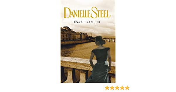 Una buena mujer (Spanish Edition) - Kindle edition by Danielle Steel, ANA; MATA BUIL. Literature & Fiction Kindle eBooks @ Amazon.com.
