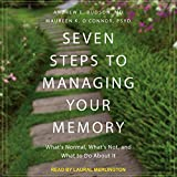 Seven Steps to Managing Your Memory: What's Normal, What's Not, and What to Do About It