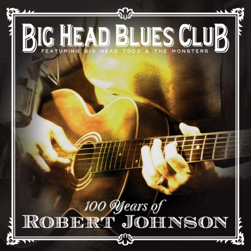 Big Head Blues Club - 100 Years of Robert Johnson (Big Head Todd And The Monsters Albums)