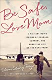 Image of Be Safe, Love Mom: A Military Mom's Stories of Courage, Comfort, and Surviving Life on the Home Front