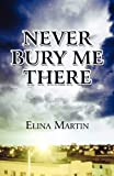 Never Bury Me There, Elina Martin, 1448941725