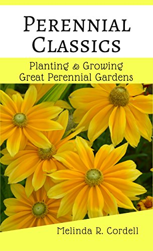Perennial Classics: Planting & Growing Great Perennial Gardens (Easy-Growing Gardening Series Book 4) by [Cordell, Melinda R.]
