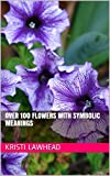 Over 100 Flowers With Symbolic Meanings