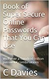 Book of Super Secure Online Passwords That You Can Use: Well over a hundred trillion password combinations