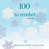 100 Snowflakes to Crochet: Make Your Own Snowdrift - To Give or to Keep
