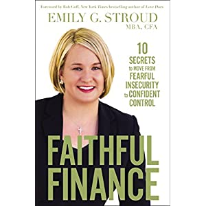 Faithful Finance: 10 Secrets to Move from Fearful Insecurity to Confident Control