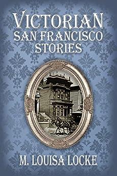 Victorian San Francisco Stories by [Locke, M. Louisa]