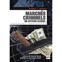 Marchés criminels. Un acteur global: Préface de Jacques Barrot. Postface de Jean-Pierre Vidon (Questions judiciaires)