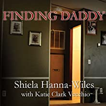 Finding Daddy: A Memoir of a Murder, Survival, and a 911 Operator's Worst Nightmare Audiobook by Sheila Hanna-Wiles Narrated by Diane Lehman