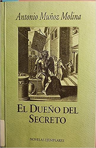 Dueño del secreto, el (Novelas Ejemplares): Amazon.es: Muñoz Molina, Antonio: Libros