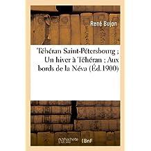 TEHERAN SAINT-PETERSBOURG ; UN HIVER A TEHERAN ; AUX BORDS DE LA NEVA : NOTES ET SOUVENIRS DE VOYAGE