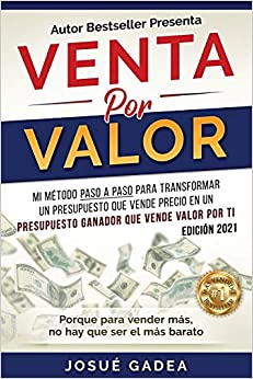 Venta por Valor: mi método paso a paso para transformar un presupuesto que vende precio en un presupuesto ganador que vende valor por ti
