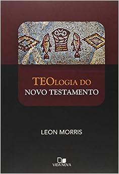 Teologia do Novo Testamento - (Morris)