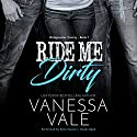 Ride Me Dirty: Bridgewater County, Book 1 Audiobook by Vanessa Vale Narrated by Kylie Stewart