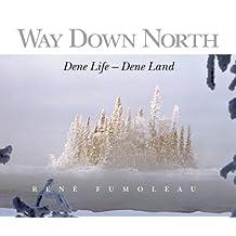 Way Down North: Dene Life Dene Land