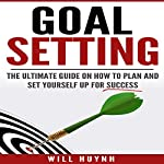 Goal Setting: The Ultimate Guide on How to Plan and Set Yourself up for Success | Will Huynh
