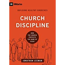 Church Discipline: How the Church Protects the Name of Jesus (9Marks: Buliding Healthy Churches Book 1)