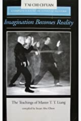 Imagination Becomes Reality: The Teachings of Master T.T. Liang: A Complete Guide to the 150 Solo Posture Form Paperback