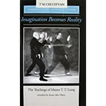 Imagination Becomes Reality: The Teachings of Master T.T. Liang: A Complete Guide to the 150 Solo Posture Form